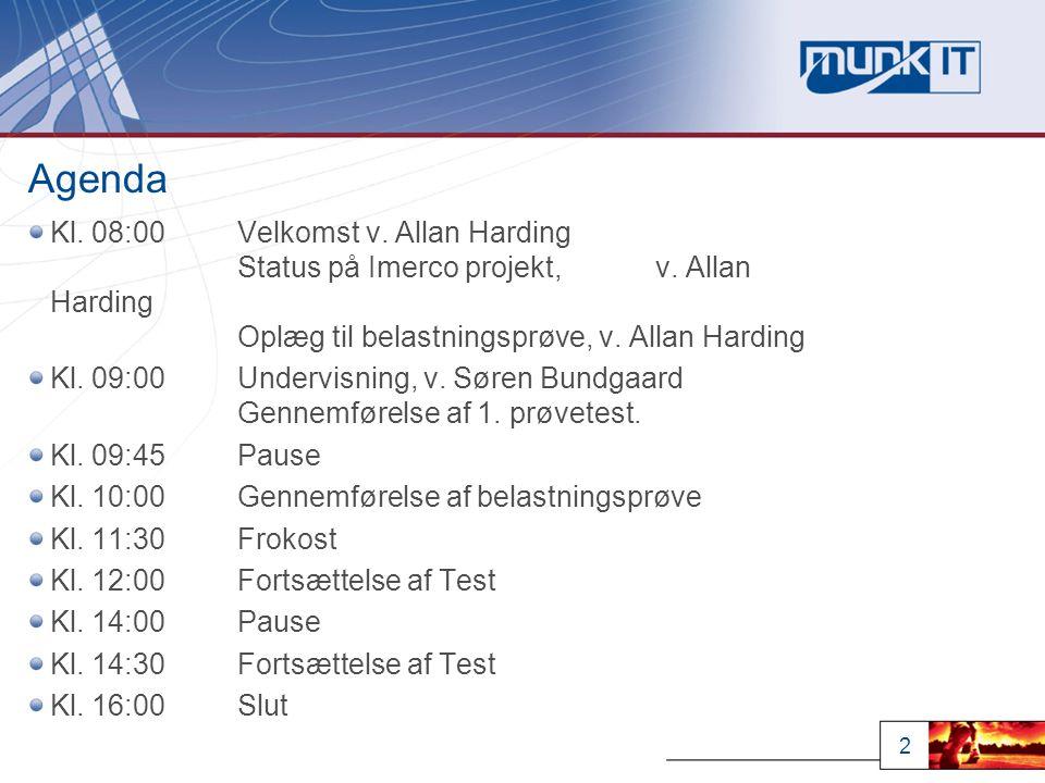 2 Agenda Kl. 08:00Velkomst v. Allan Harding Status på Imerco projekt, v.