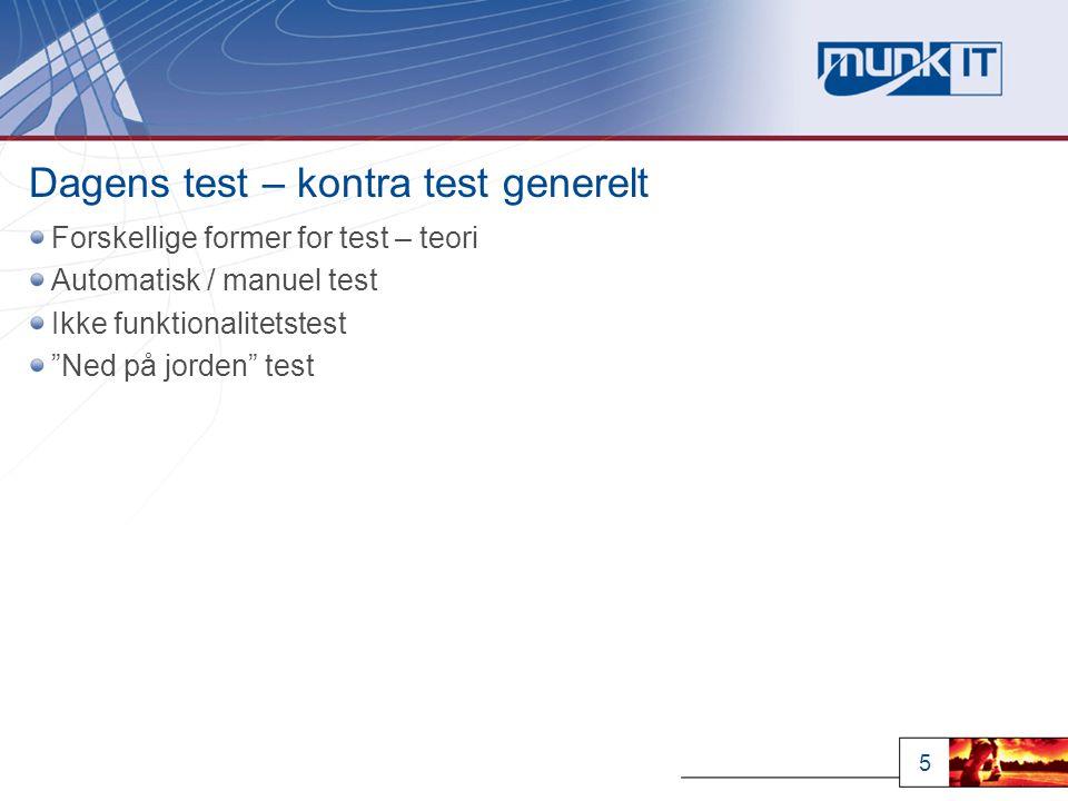 5 Dagens test – kontra test generelt Forskellige former for test – teori Automatisk / manuel test Ikke funktionalitetstest Ned på jorden test