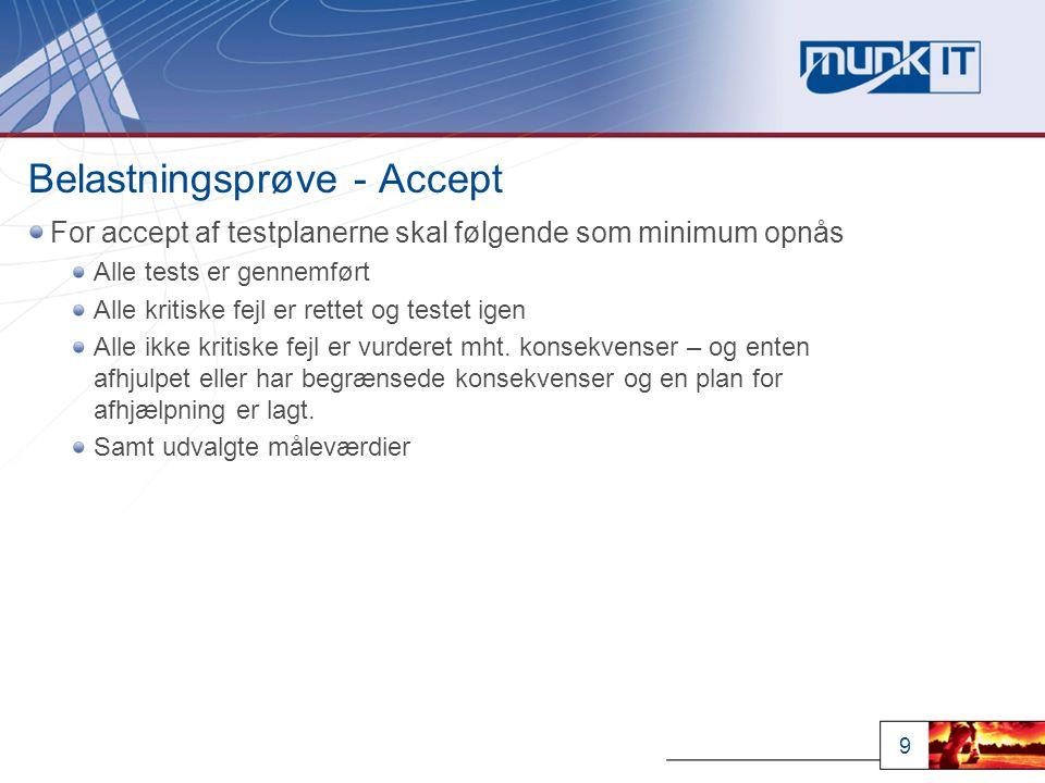 9 Belastningsprøve - Accept For accept af testplanerne skal følgende som minimum opnås Alle tests er gennemført Alle kritiske fejl er rettet og testet igen Alle ikke kritiske fejl er vurderet mht.