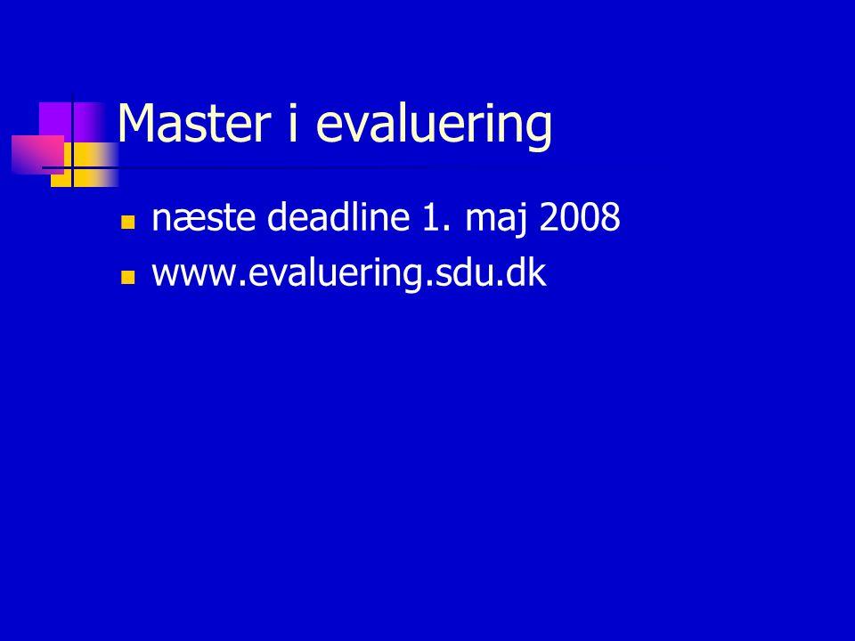Master i evaluering  næste deadline 1. maj 2008  www.evaluering.sdu.dk