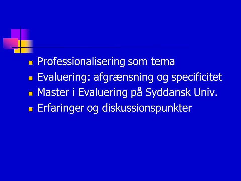  Professionalisering som tema  Evaluering: afgrænsning og specificitet  Master i Evaluering på Syddansk Univ.