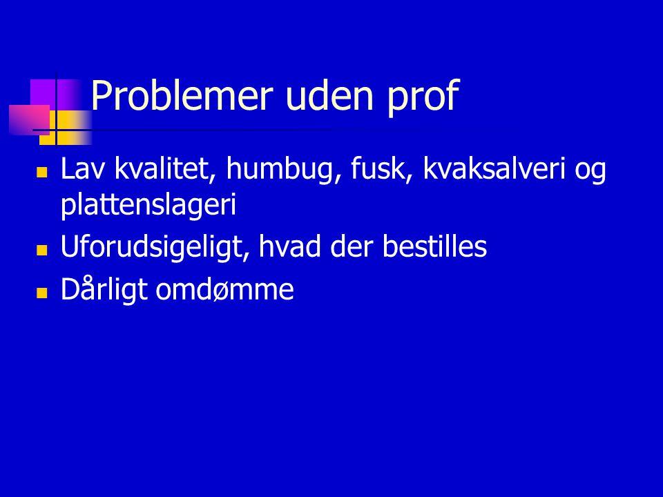 Problemer uden prof  Lav kvalitet, humbug, fusk, kvaksalveri og plattenslageri  Uforudsigeligt, hvad der bestilles  Dårligt omdømme