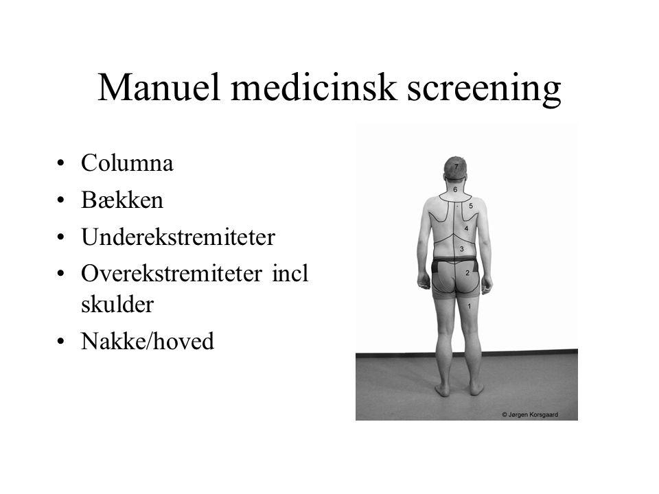 Manuel medicinsk screening •Columna •Bækken •Underekstremiteter •Overekstremiteter incl skulder •Nakke/hoved