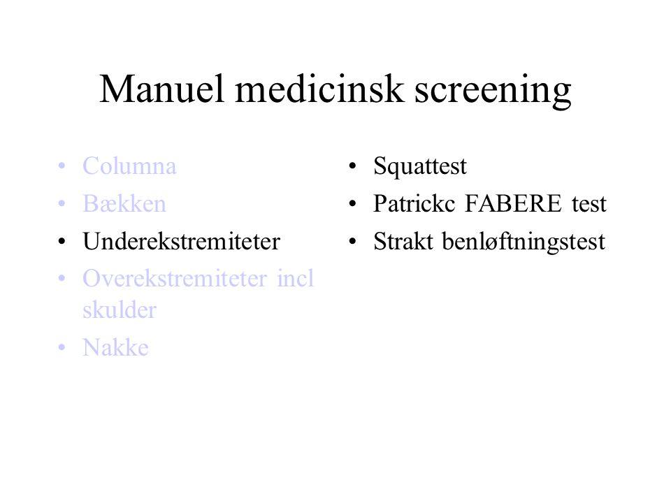 Manuel medicinsk screening •Columna •Bækken •Underekstremiteter •Overekstremiteter incl skulder •Nakke •Squattest •Patrickc FABERE test •Strakt benløftningstest