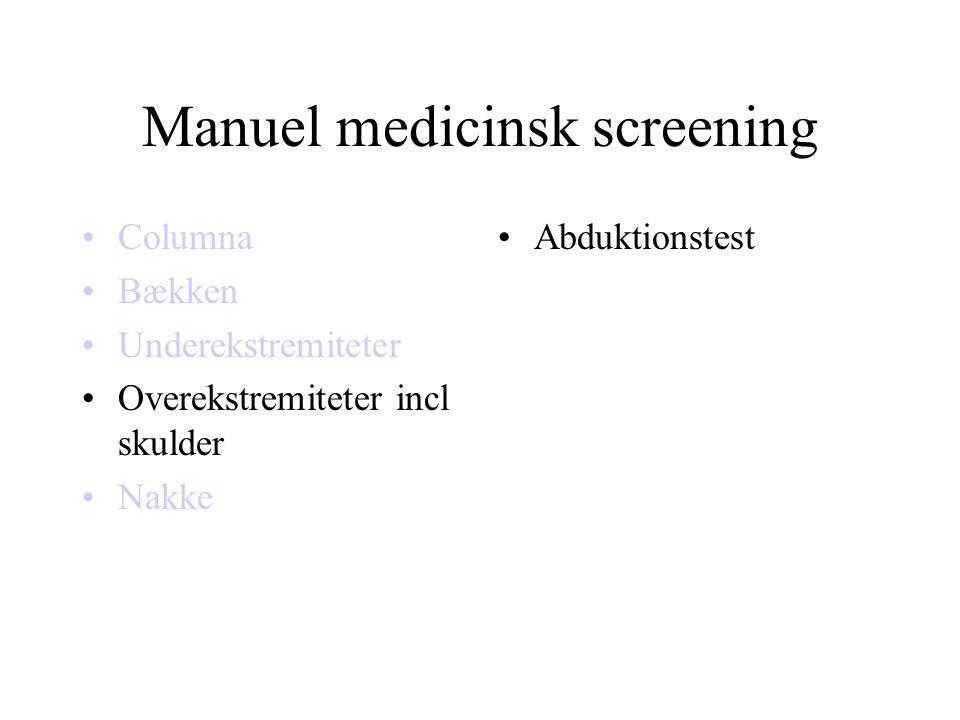 Manuel medicinsk screening •Columna •Bækken •Underekstremiteter •Overekstremiteter incl skulder •Nakke •Abduktionstest
