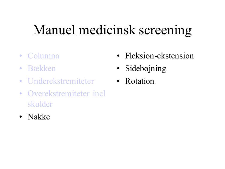Manuel medicinsk screening •Columna •Bækken •Underekstremiteter •Overekstremiteter incl skulder •Nakke •Fleksion-ekstension •Sidebøjning •Rotation