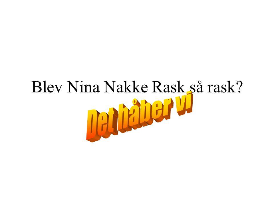 Blev Nina Nakke Rask så rask?