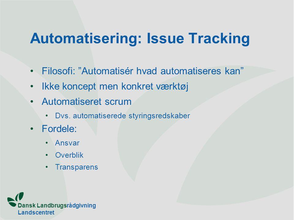 Dansk Landbrugsrådgivning Landscentret Automatisering: Issue Tracking •Filosofi: Automatisér hvad automatiseres kan •Ikke koncept men konkret værktøj •Automatiseret scrum •Dvs.