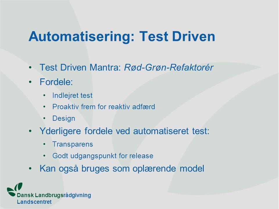 Automatisering: Test Driven •Test Driven Mantra: Rød-Grøn-Refaktorér •Fordele: •Indlejret test •Proaktiv frem for reaktiv adfærd •Design •Yderligere fordele ved automatiseret test: •Transparens •Godt udgangspunkt for release •Kan også bruges som oplærende model