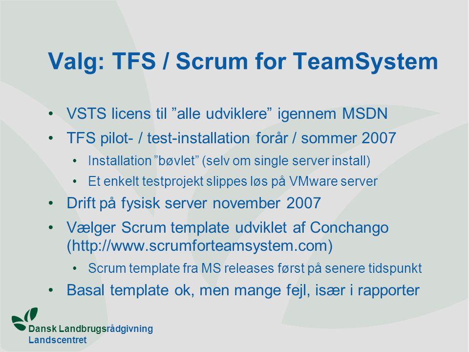 Dansk Landbrugsrådgivning Landscentret s:\inet\osv.ppt 18 Valg: TFS / Scrum for TeamSystem •VSTS licens til alle udviklere igennem MSDN •TFS pilot- / test-installation forår / sommer 2007 •Installation bøvlet (selv om single server install) •Et enkelt testprojekt slippes løs på VMware server •Drift på fysisk server november 2007 •Vælger Scrum template udviklet af Conchango (http://www.scrumforteamsystem.com) •Scrum template fra MS releases først på senere tidspunkt •Basal template ok, men mange fejl, især i rapporter