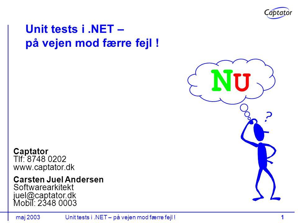 maj 2003Unit tests i.NET – på vejen mod færre fejl !1 Carsten Juel Andersen Softwarearkitekt juel@captator.dk Mobil: 2348 0003 Captator Tlf: 8748 0202 www.captator.dk NUNU