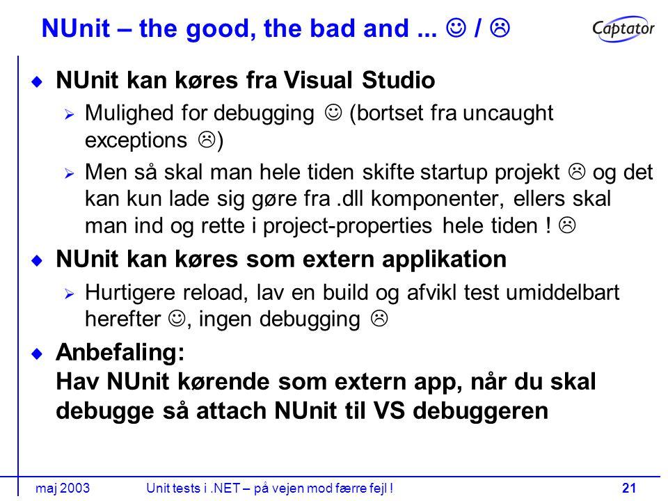 maj 2003Unit tests i.NET – på vejen mod færre fejl !21 NUnit – the good, the bad and...