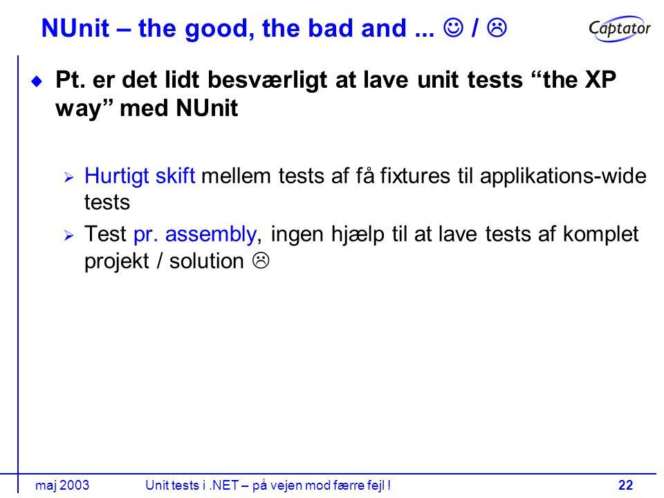 maj 2003Unit tests i.NET – på vejen mod færre fejl !22 NUnit – the good, the bad and...