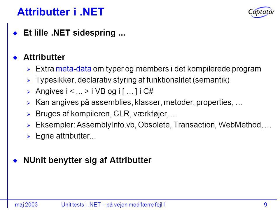 maj 2003Unit tests i.NET – på vejen mod færre fejl !9 Attributter i.NET Et lille.NET sidespring...