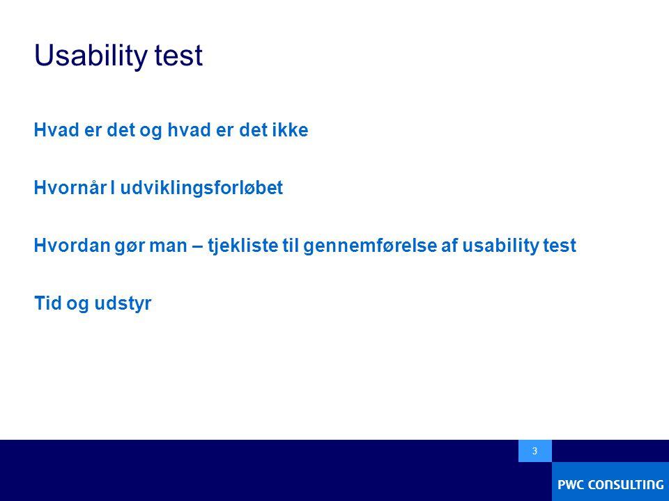  3 Usability test Hvad er det og hvad er det ikke Hvornår I udviklingsforløbet Hvordan gør man – tjekliste til gennemførelse af usability test Tid og udstyr