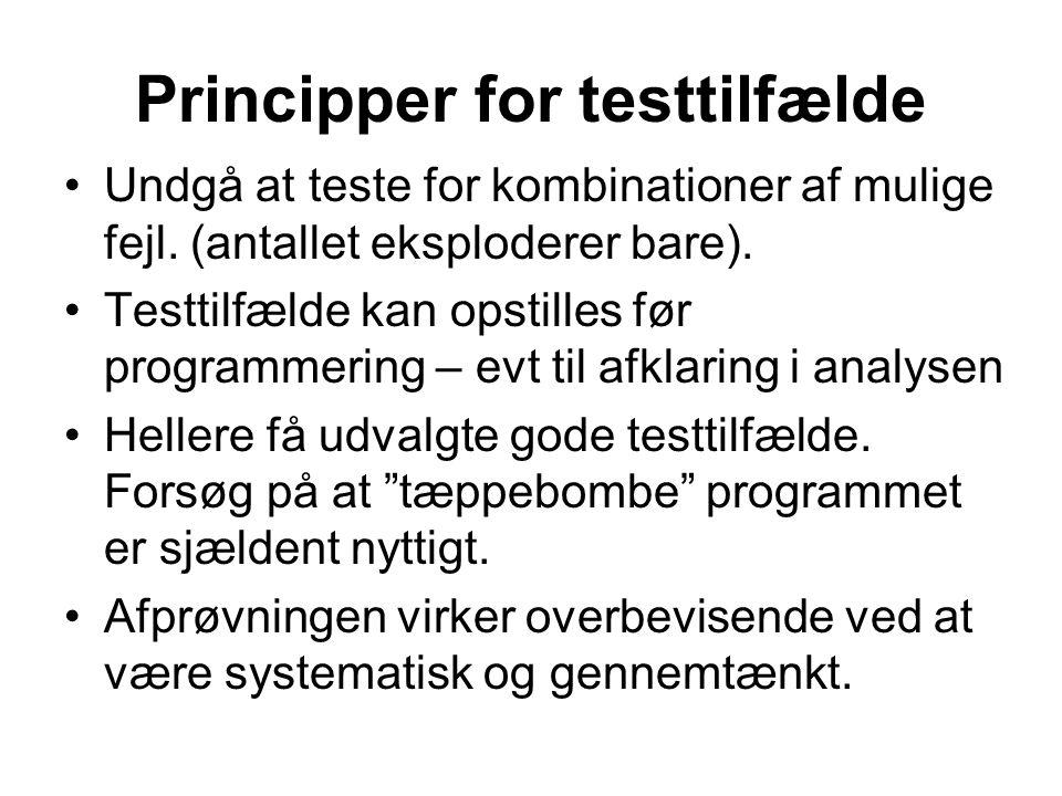 Principper for testtilfælde •Undgå at teste for kombinationer af mulige fejl.