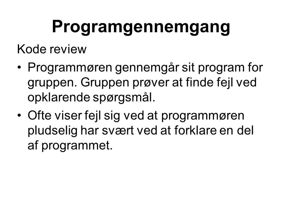Programgennemgang Kode review •Programmøren gennemgår sit program for gruppen.
