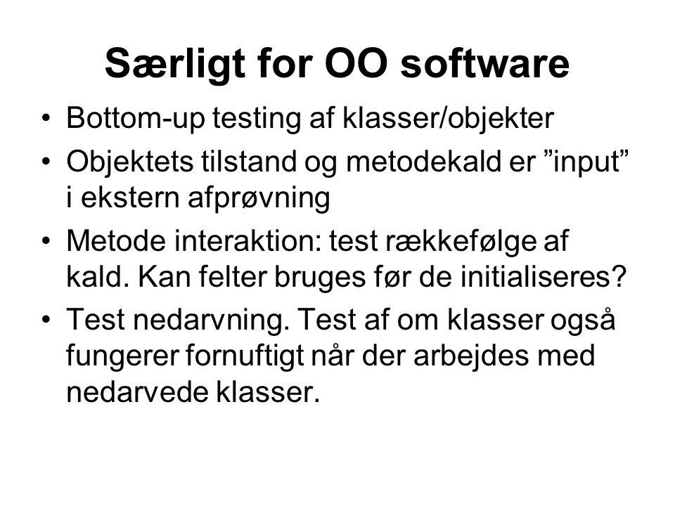 Særligt for OO software •Bottom-up testing af klasser/objekter •Objektets tilstand og metodekald er input i ekstern afprøvning •Metode interaktion: test rækkefølge af kald.