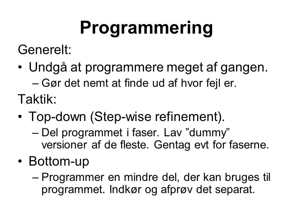 Programmering Generelt: •Undgå at programmere meget af gangen.