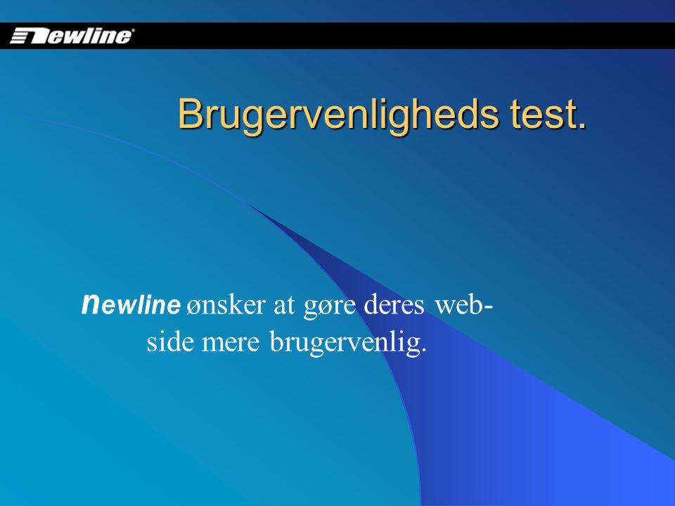 Brugervenligheds test. n ewline ønsker at gøre deres web- side mere brugervenlig.