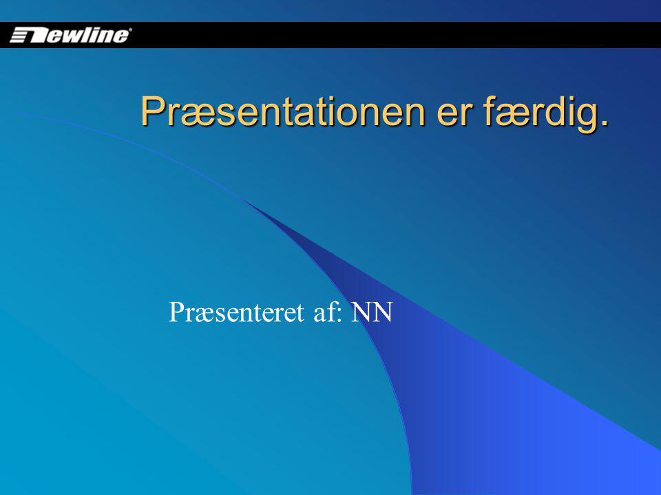 Præsentationen er færdig. Præsenteret af: NN
