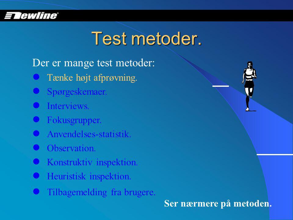 Test metoder. Ser nærmere på metoden. Der er mange test metoder:  Tænke højt afprøvning.