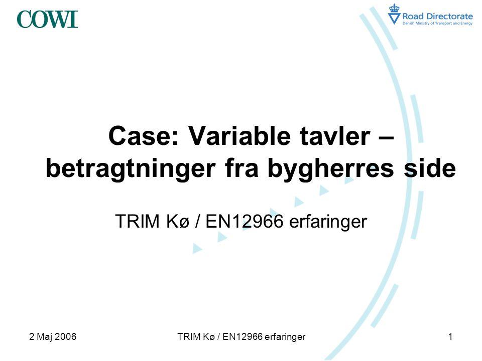 2 Maj 2006TRIM Kø / EN12966 erfaringer1 Case: Variable tavler – betragtninger fra bygherres side TRIM Kø / EN12966 erfaringer