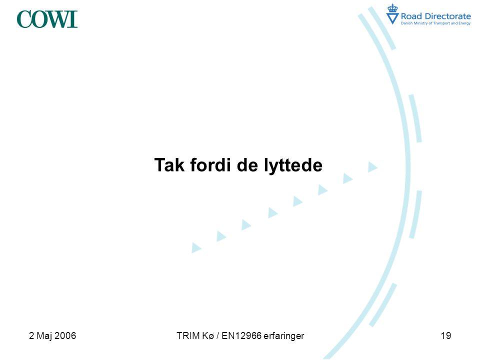 2 Maj 2006TRIM Kø / EN12966 erfaringer19 Tak fordi de lyttede