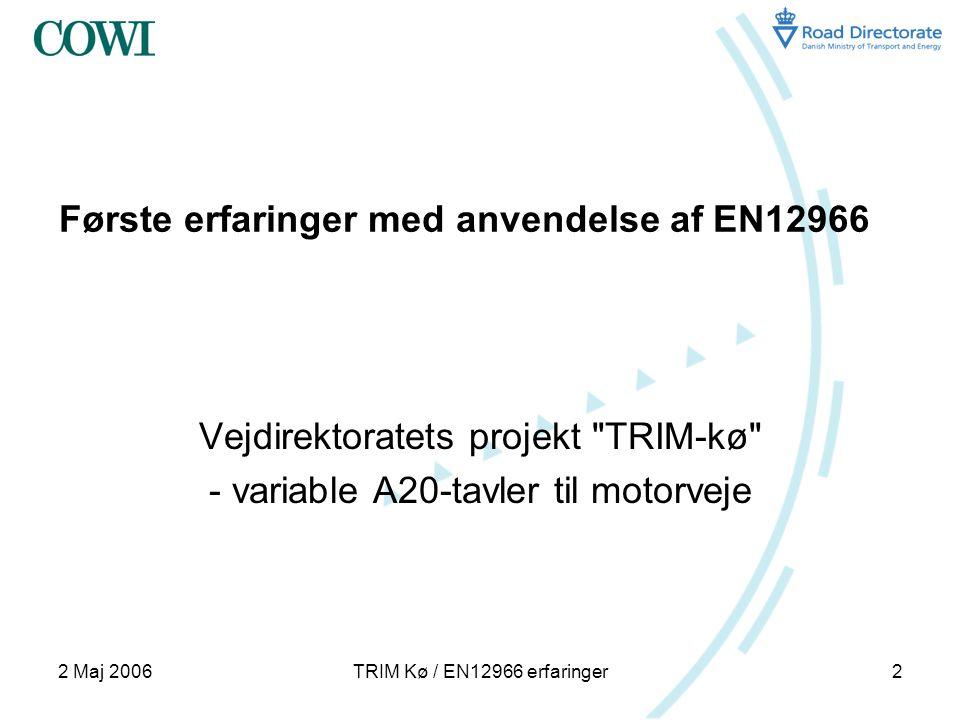 2 Maj 2006TRIM Kø / EN12966 erfaringer2 Første erfaringer med anvendelse af EN12966 Vejdirektoratets projekt TRIM-kø - variable A20-tavler til motorveje