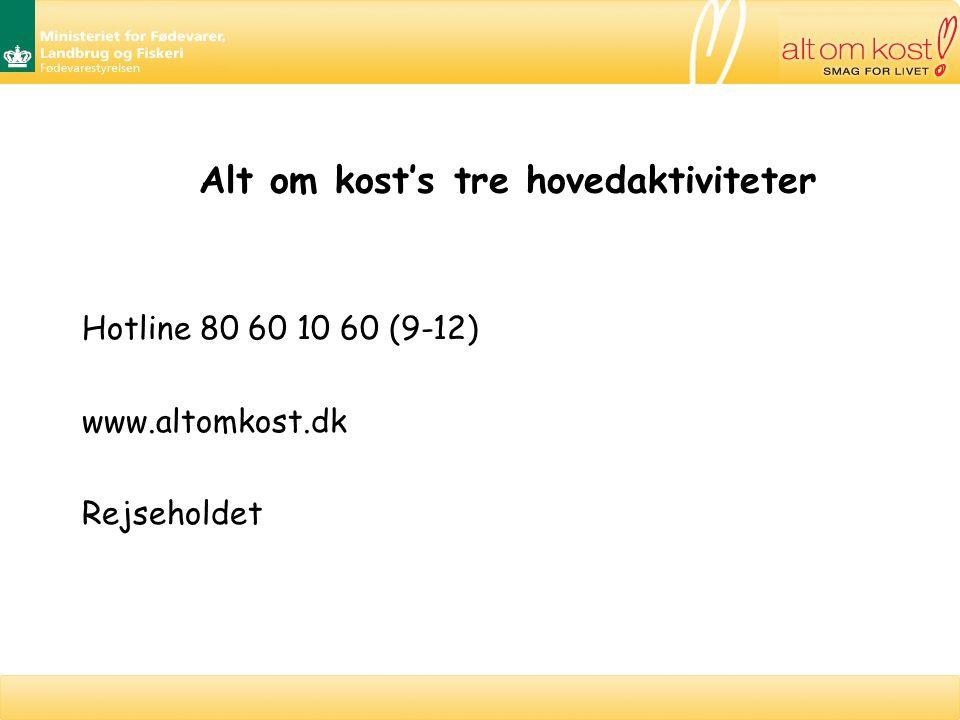 Alt om kost's tre hovedaktiviteter Hotline 80 60 10 60 (9-12) www.altomkost.dk Rejseholdet