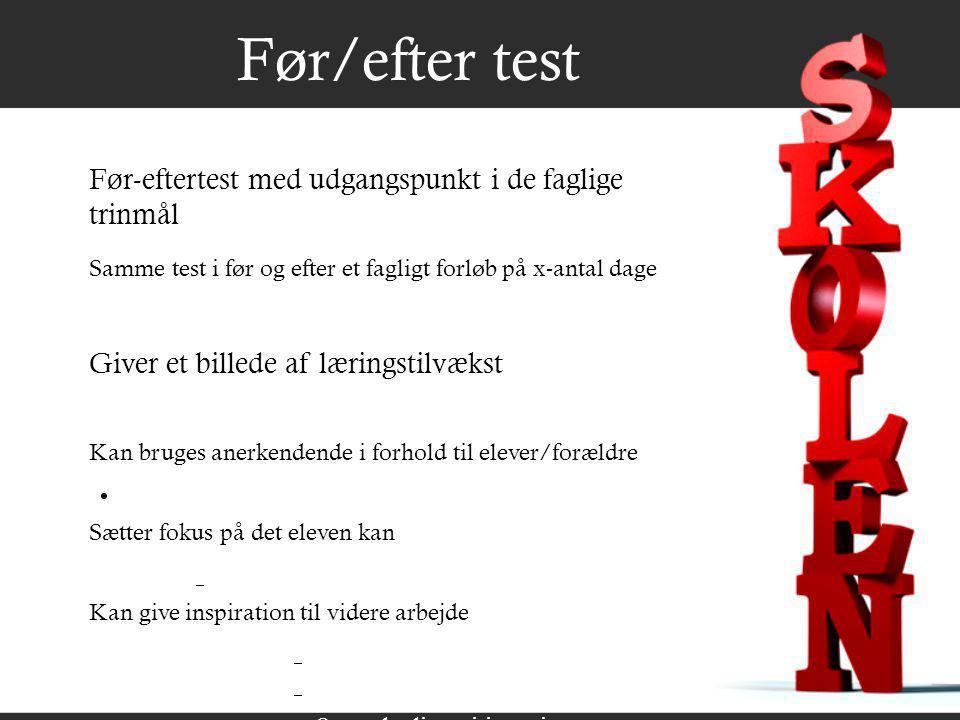  Klik for at redigere dispositionstekstens format  Andet dispositionsniveau  Tredje dispositionsniveau  Fjerde dispositionsniveau  Femte dispositionsniveau  Sjette dispositionsniveau  Syvende dispositionsniveau  Ottende dispositionsniveau  Niende dispositionsniveauKlik for at redigere teksttypografierne i masteren  Andet niveau  Tredje niveau  Fjerde niveau  Femte niveau Før/efter test Før-eftertest med udgangspunkt i de faglige trinmål Giver et billede af læringstilvækst Samme test i før og efter et fagligt forløb på x-antal dage Kan bruges anerkendende i forhold til elever/forældre Sætter fokus på det eleven kan Kan give inspiration til videre arbejde