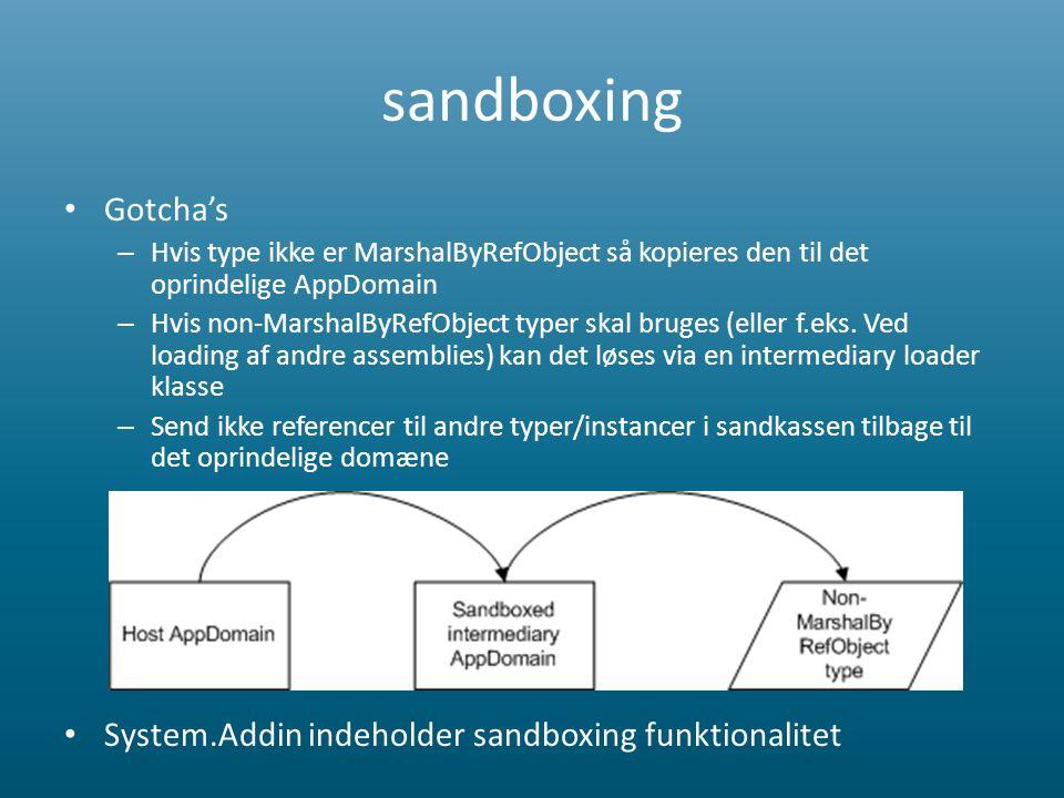 sandboxing • Gotcha's – Hvis type ikke er MarshalByRefObject så kopieres den til det oprindelige AppDomain – Hvis non-MarshalByRefObject typer skal bruges (eller f.eks.