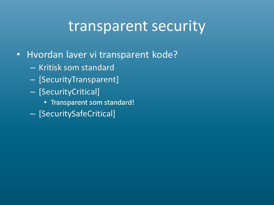 transparent security • Hvordan laver vi transparent kode.