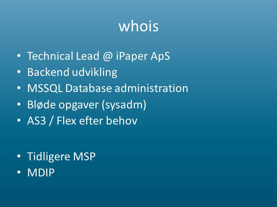whois • Technical Lead @ iPaper ApS • Backend udvikling • MSSQL Database administration • Bløde opgaver (sysadm) • AS3 / Flex efter behov • Tidligere MSP • MDIP