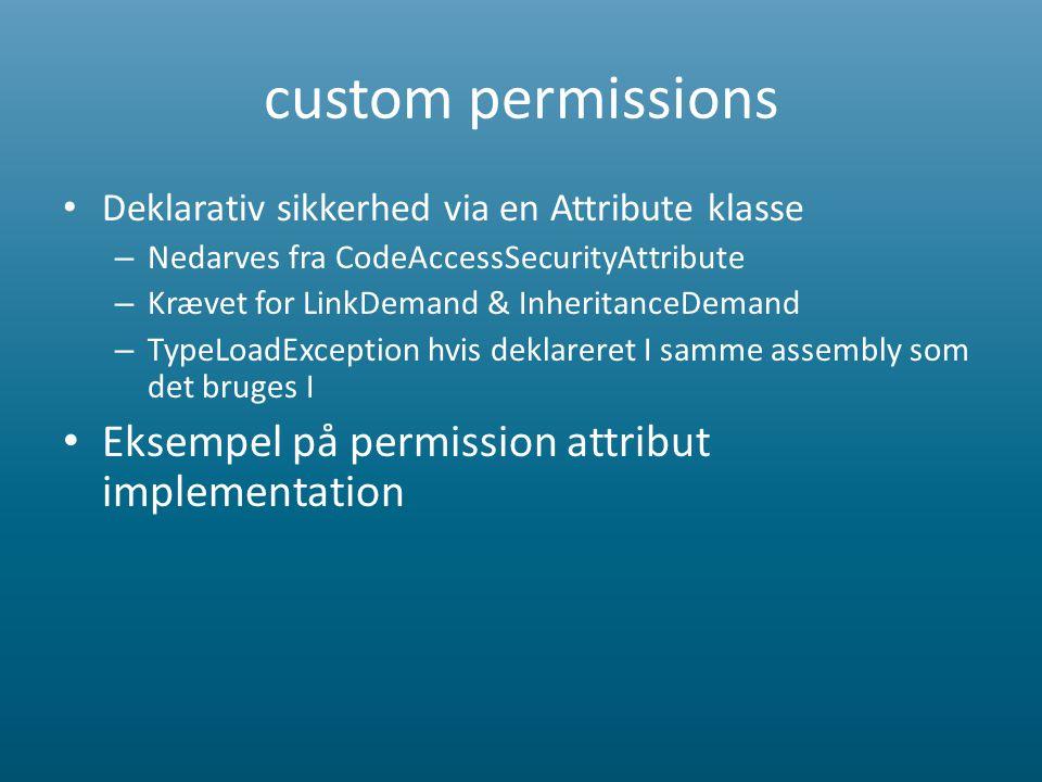custom permissions • Deklarativ sikkerhed via en Attribute klasse – Nedarves fra CodeAccessSecurityAttribute – Krævet for LinkDemand & InheritanceDemand – TypeLoadException hvis deklareret I samme assembly som det bruges I • Eksempel på permission attribut implementation