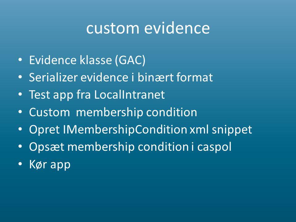 custom evidence • Evidence klasse (GAC) • Serializer evidence i binært format • Test app fra LocalIntranet • Custom membership condition • Opret IMembershipCondition xml snippet • Opsæt membership condition i caspol • Kør app