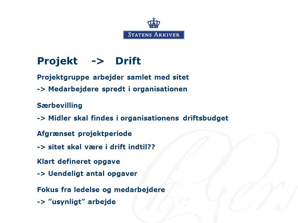 Projekt -> Drift Projektgruppe arbejder samlet med sitet Særbevilling Afgrænset projektperiode -> Medarbejdere spredt i organisationen -> Midler skal findes i organisationens driftsbudget -> sitet skal være i drift indtil .