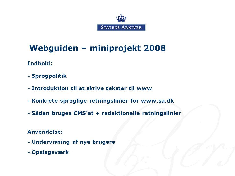 Webguiden – miniprojekt 2008 - Sprogpolitik - Konkrete sproglige retningslinier for www.sa.dk - Introduktion til at skrive tekster til www - Sådan bruges CMS'et + redaktionelle retningslinier Indhold: Anvendelse: - Undervisning af nye brugere - Opslagsværk