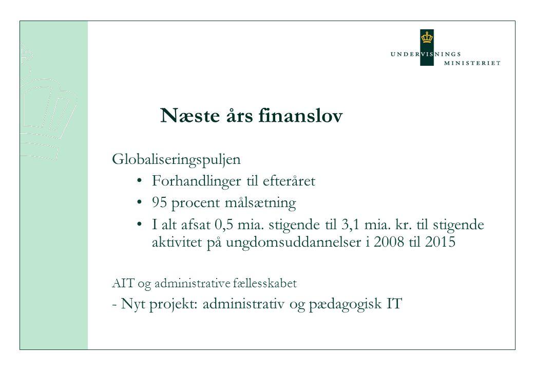 Næste års finanslov Globaliseringspuljen •Forhandlinger til efteråret •95 procent målsætning •I alt afsat 0,5 mia.
