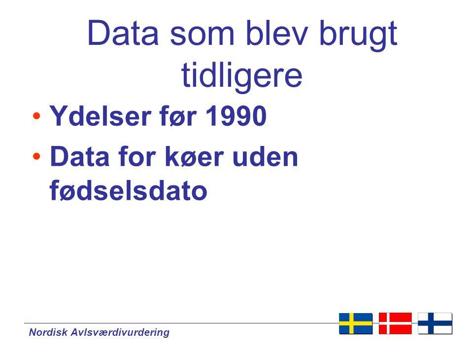 Nordisk Avlsværdivurdering Data som blev brugt tidligere •Ydelser før 1990 •Data for køer uden fødselsdato