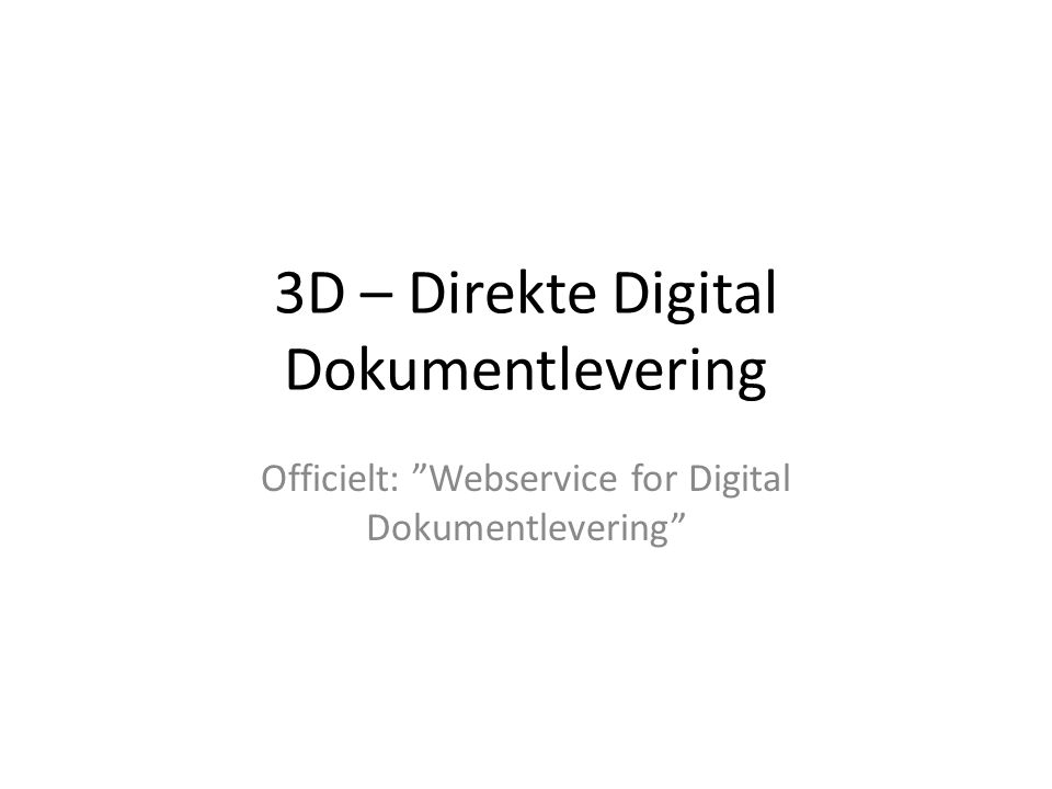 3D – Direkte Digital Dokumentlevering Officielt: Webservice for Digital Dokumentlevering