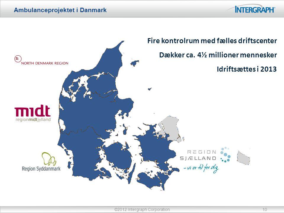 Ambulanceprojektet i Danmark ©2012 Intergraph Corporation10 Fire kontrolrum med fælles driftscenter Dækker ca.