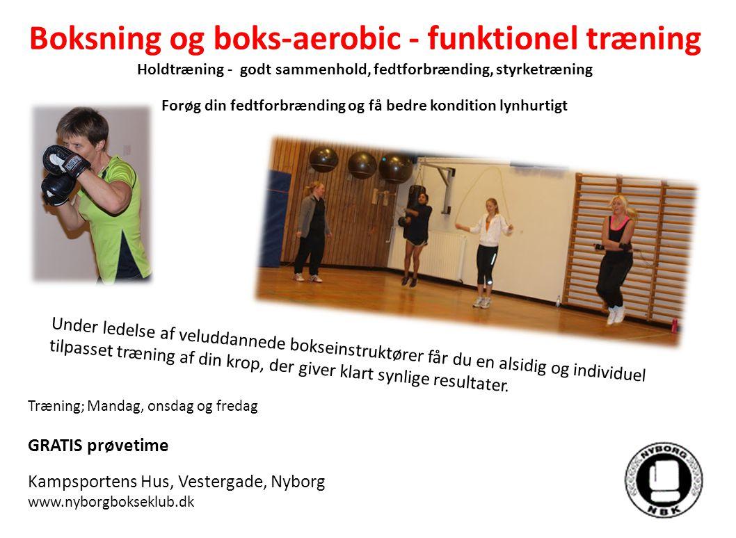 Boksning og boks-aerobic - funktionel træning Holdtræning - godt sammenhold, fedtforbrænding, styrketræning Forøg din fedtforbrænding og få bedre kondition lynhurtigt Under ledelse af veluddannede bokseinstruktører får du en alsidig og individuel tilpasset træning af din krop, der giver klart synlige resultater.
