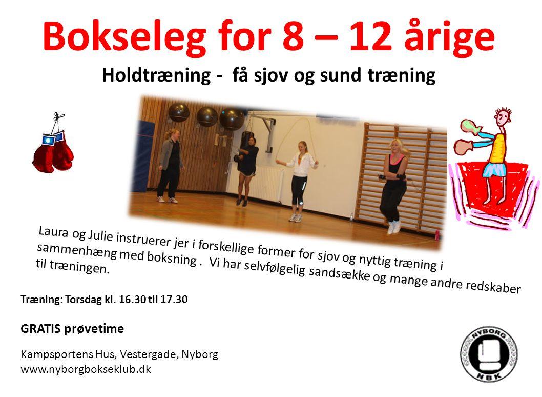 Bokseleg for 8 – 12 årige Holdtræning - få sjov og sund træning Laura og Julie instruerer jer i forskellige former for sjov og nyttig træning i sammenhæng med boksning.