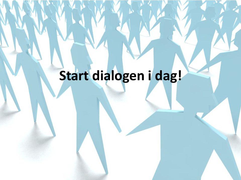 Start dialogen i dag!