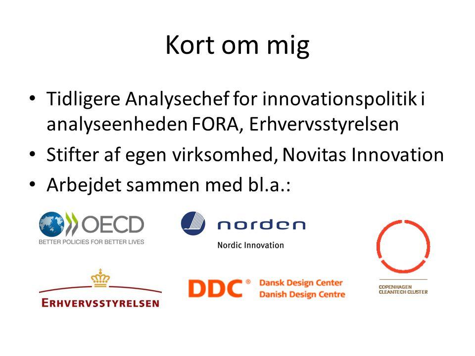 Kort om mig • Tidligere Analysechef for innovationspolitik i analyseenheden FORA, Erhvervsstyrelsen • Stifter af egen virksomhed, Novitas Innovation • Arbejdet sammen med bl.a.: