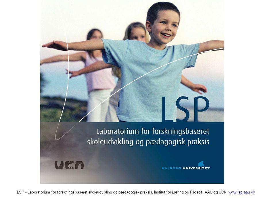 LSP - Laboratorium for forskningsbaseret skoleudvikling og pædagogisk praksis, Institut for Læring og Filosofi, AAU og UCN, www.lsp.aau.dkwww.lsp.aau.dk