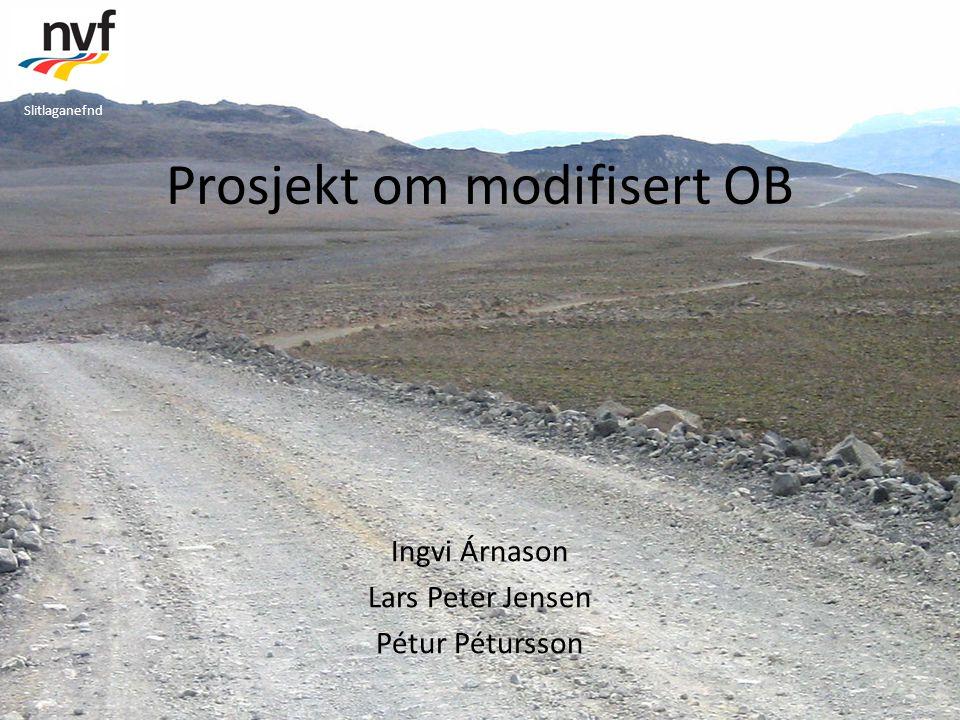 Slitlaganefnd Prosjekt om modifisert OB Ingvi Árnason Lars Peter Jensen Pétur Pétursson