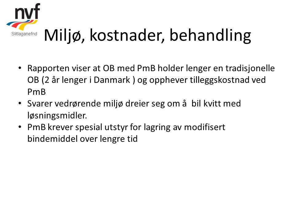 • Rapporten viser at OB med PmB holder lenger en tradisjonelle OB (2 år lenger i Danmark ) og opphever tilleggskostnad ved PmB • Svarer vedrørende miljø dreier seg om å bil kvitt med løsningsmidler.