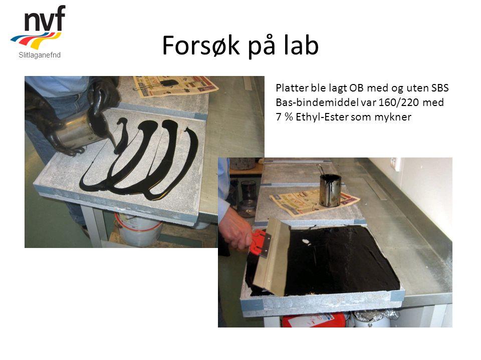 Forsøk på lab Platter ble lagt OB med og uten SBS Bas-bindemiddel var 160/220 med 7 % Ethyl-Ester som mykner Slitlaganefnd